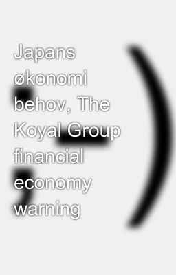 Japans økonomi behov, The Koyal Group financial economy warning