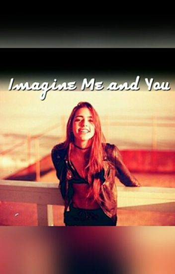 Imagine Me and You (Sequel to the Story of Us)