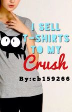 I Sell T-Shirts to my Crush by cb159266
