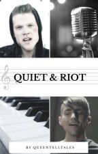 Quiet & Riot (Scomiche) by QueenTellTales