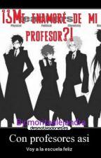 ¡¿Me Enamore De Mi Profesor?! by moritaalejandra