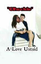 """CLHECKIE"" A Love Untold by AinaShaneManuel"
