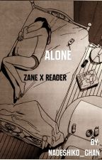 Alone (Zane X Reader) by Nadeshiko_Chan