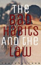 The Bad Habits and The Law [COMPLETED] by vastphantasm