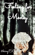 Feelings for Money (Sequel to FFY) by king15678