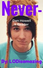 Never-Dan X Reader // DISCONTINUED by LODisamazing