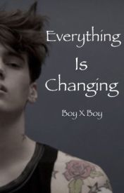 Everything is changing boyxboy by Becca0gurl