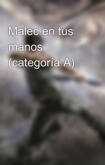 Malec en tus manos (categoría A)
