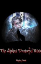 The Alphas Powerful Mate by KayseyNeale