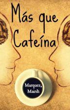 Más que cafeína. by Masquecafeina
