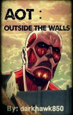 Aot: Outside The Walls by darkhawk850