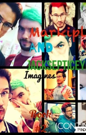 Markiplier and Jacksepticeye Imagines #2 (Book #2) <3