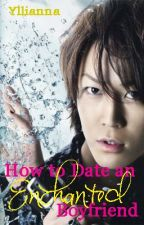 How to Date an Enchanted Boyfriend (On Hold) by Yllianna
