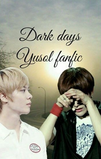 Dark days (Yusol fanfic)