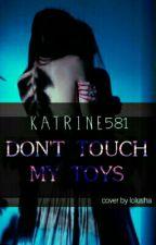 Не Трогай Мои Игрушки by Katrine581