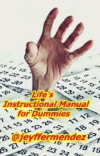 Life's Instructional Manual for Dummies by jeyffermendez