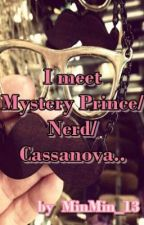 ♥I meet Mystery Prince / Nerd / Cassanova♥ [ FINISHED ] by iHeartAcoustic