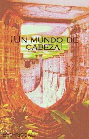¡UN MUNDO DE CABEZA! by Priscali