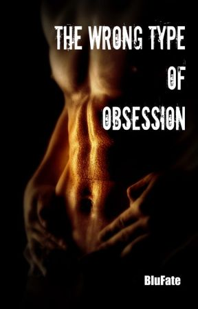 The Wrong Type of Obsession by Blu_Fate