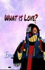 What Is Love? (Error X Depressed Reader) by Hello_Little_Ones