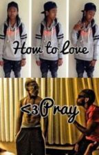 How To Love ~Pray <3 story~ by princessmindless99