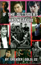 If The Outsiders Had Netflix {Requests Are Closed!} {The Outsiders Wattys} by Greaser_Gold_22