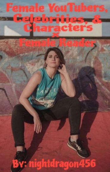 Fem! YouTubers & Fem! Celebrities x Fem! Readers (REQUESTS CLOSED)