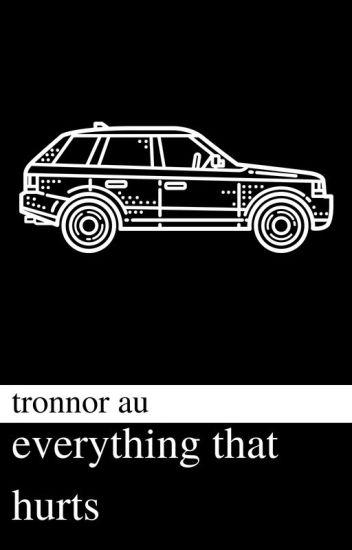 Everything That Hurts (Tronnor AU) || HIATUS