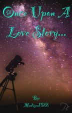 Once Upon A Love Story.... by Madison1522