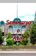 Seminaryo o Ako? [ COMPLETED ] by CrisPineda