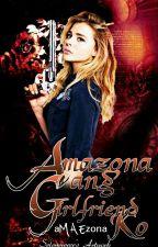 Amazona Ang Girlfriend Ko (SLOW UPDATE) by aMAEzonaDragon