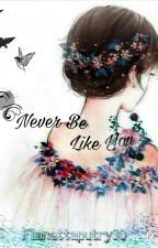 Never be like you by flanettaputry30