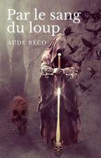 Par le sang du loup by Aude-r