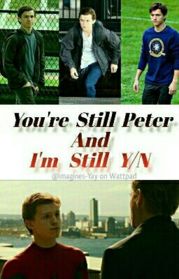 You're still Peter and I'm still Y/N