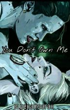 You Don't Own Me (#Wattys2017) by bluehairsarah