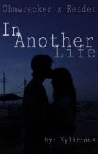 In Another Life Ω Ohmwrecker x Reader by Kylisi