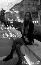 News ed altro su Cristina Chiperi by Chiaraaa_03