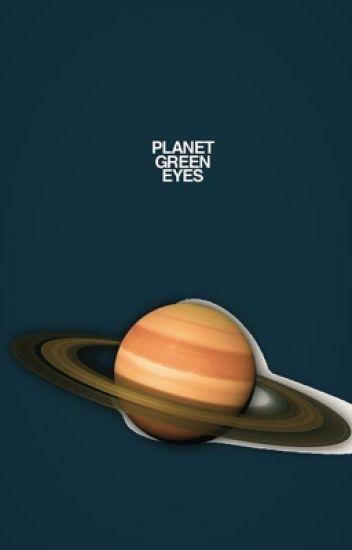 """Planet green eyes"""