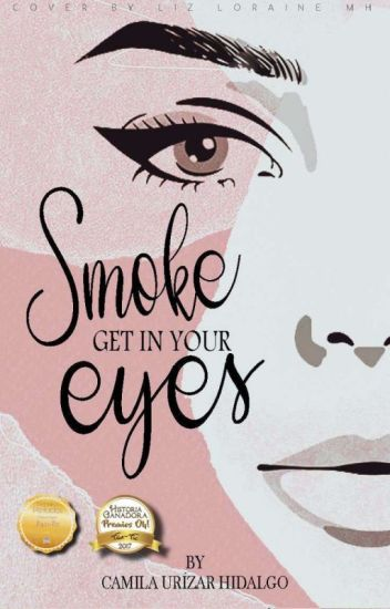 Smoke Gets In Your Eyes (#Wattys2017)