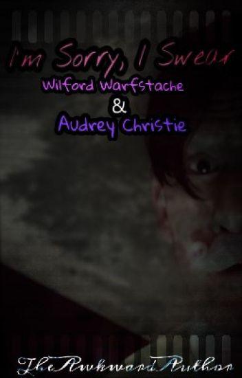 I'm Sorry, I Swear || Wilford Warfstache X Teen!Audrey Christie