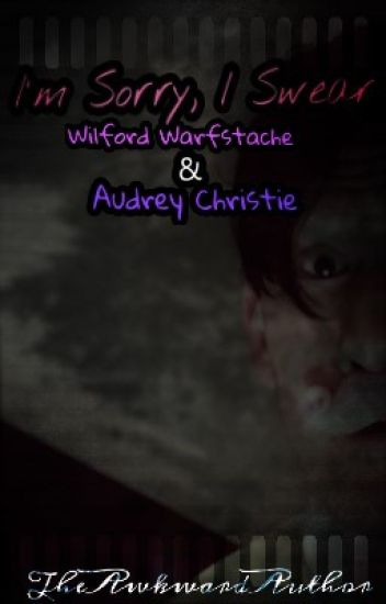 I'm Sorry, I Swear || Wilford Warfstache X Teen!Audrey
