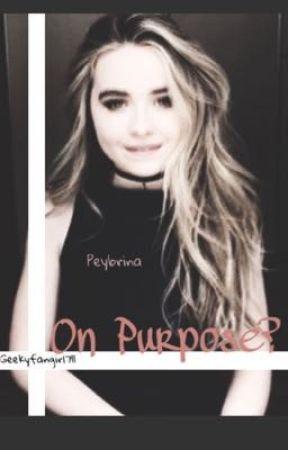 On Purpose?//peybrina by geekyfangirl711