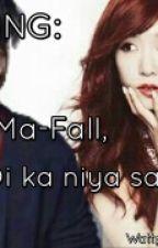 WARNING: Bawal ma Fall, di ka niya sasaluhin.. by Aaralyn14Dyosa