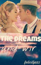 The Dreams und wir ❤️*Abgeschlossen* by felicity882