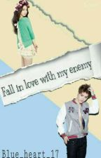 fall inlove with my enemy [On-going] by Blue_heart_17