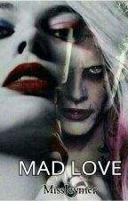 Mad Love (The Joker And Harley Quinn Fanfiction) by MissJeymer