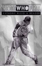 Those Who Fall    Anthony Rizzo x Reader IMAGINES   ON HOLD UNTIL CATCH UP by Starbursts27