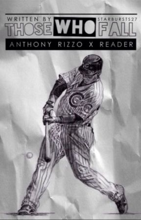 Those Who Fall || Anthony Rizzo x Reader Imagines|| by snookiedoodle