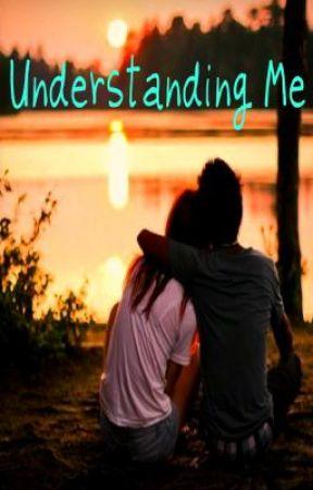 Understanding Me by Mckenna-lynn