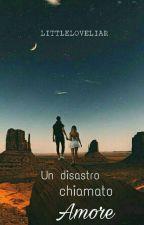 UN DISASTRO CHIAMATO AMORE + ESTRATTO by littleloveliar
